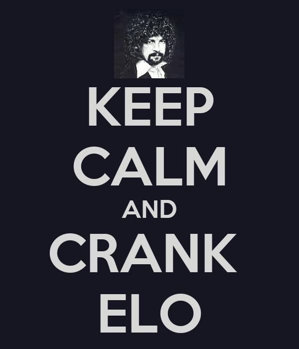 KEEP CALM AND CRANK  ELO