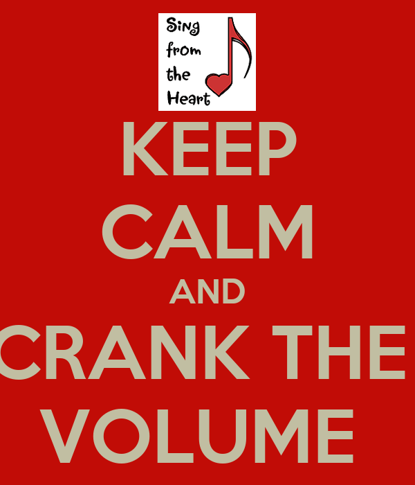 KEEP CALM AND CRANK THE  VOLUME
