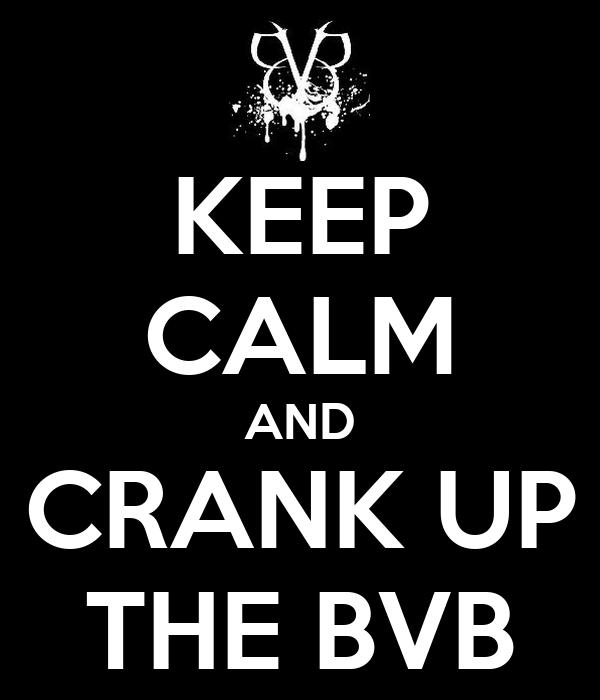 KEEP CALM AND CRANK UP THE BVB