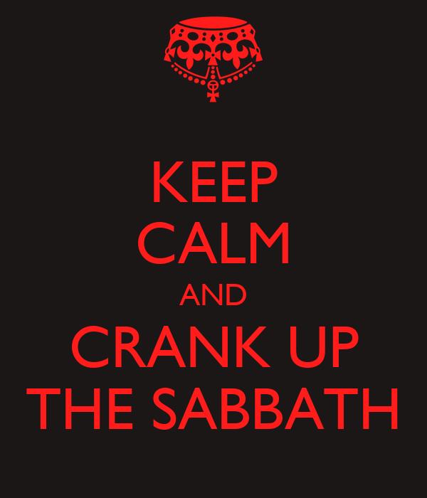 KEEP CALM AND CRANK UP THE SABBATH