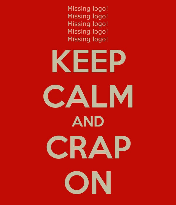KEEP CALM AND CRAP ON