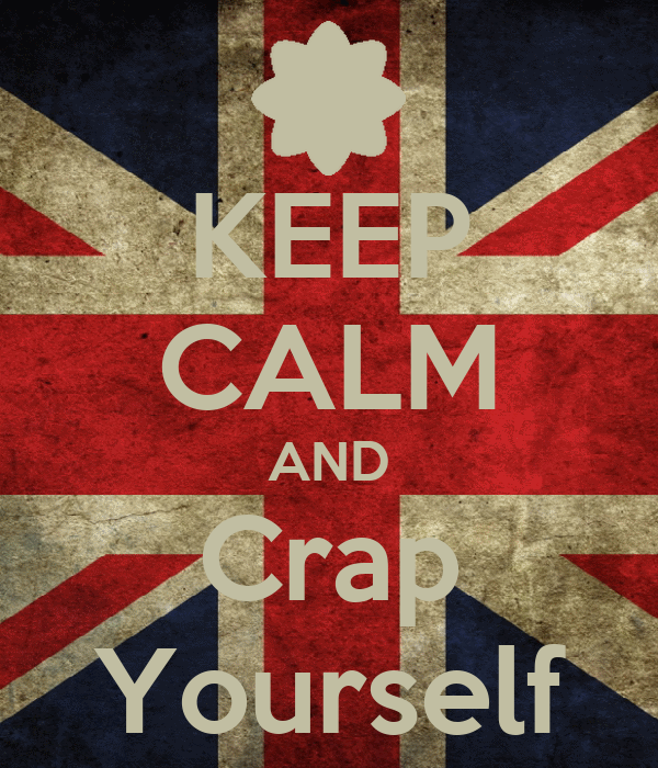 KEEP CALM AND Crap Yourself