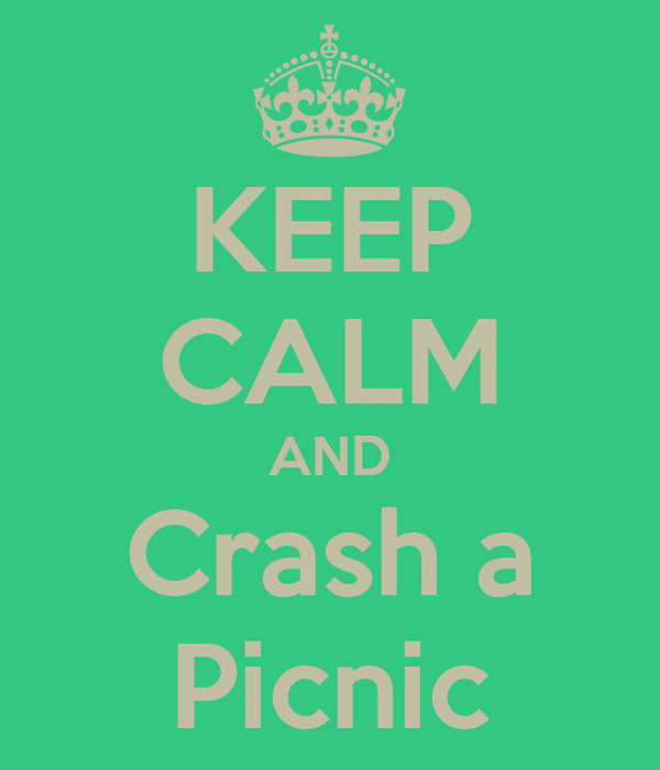 KEEP CALM AND Crash a Picnic