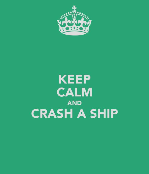 KEEP CALM AND CRASH A SHIP