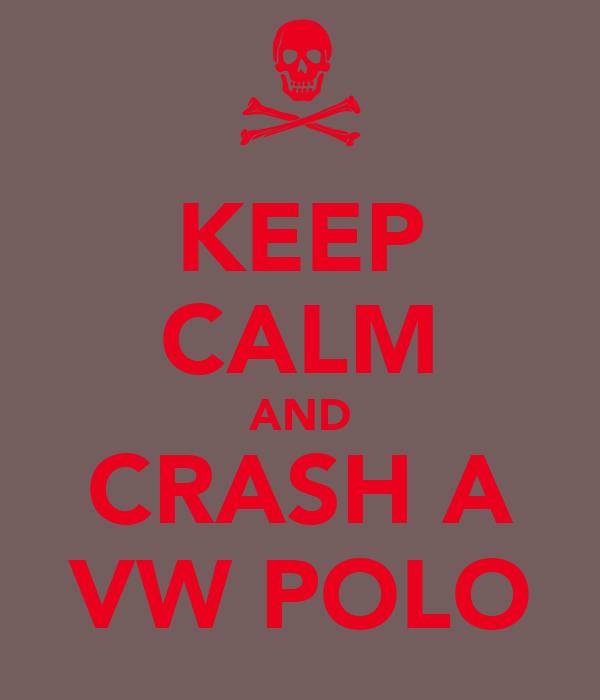 KEEP CALM AND CRASH A VW POLO