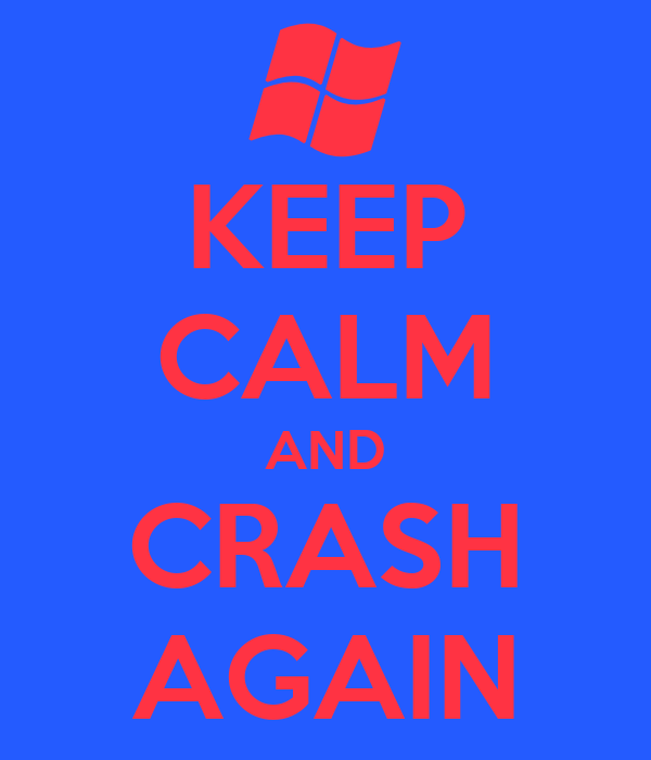 KEEP CALM AND CRASH AGAIN