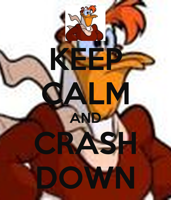 KEEP CALM AND CRASH DOWN