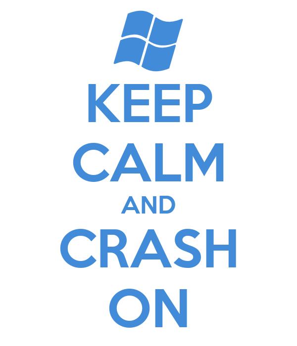 KEEP CALM AND CRASH ON