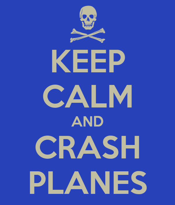 KEEP CALM AND CRASH PLANES