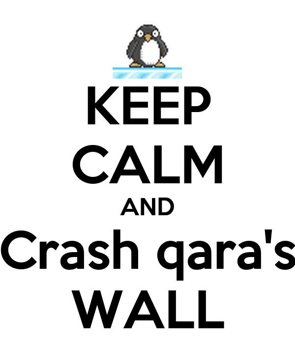 KEEP CALM AND Crash qara's WALL