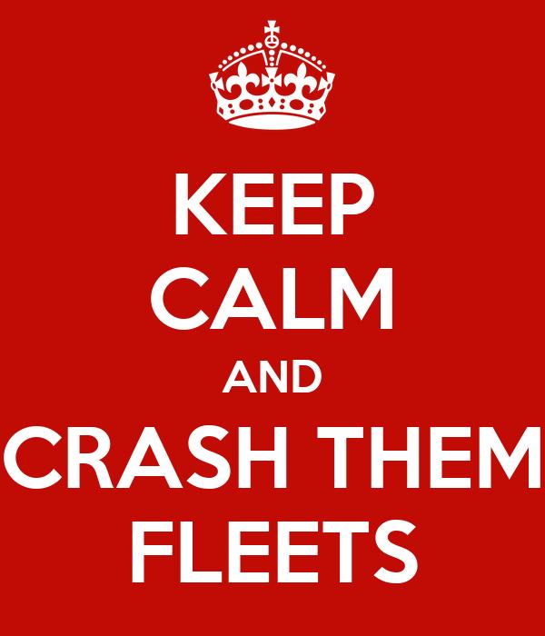KEEP CALM AND CRASH THEM FLEETS