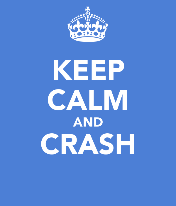 KEEP CALM AND CRASH