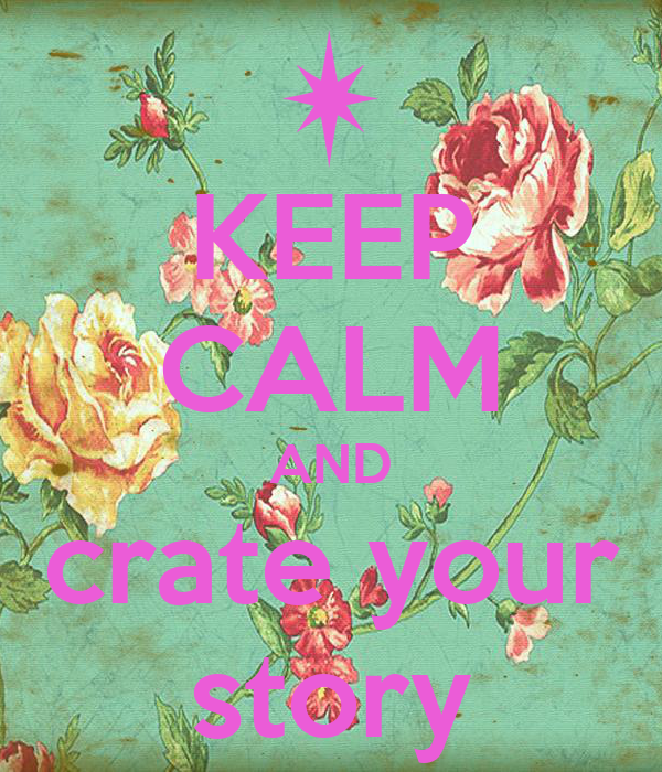 KEEP CALM AND crate your story