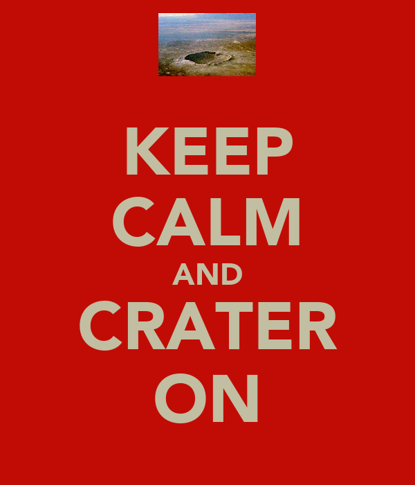KEEP CALM AND CRATER ON