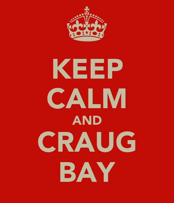 KEEP CALM AND CRAUG BAY