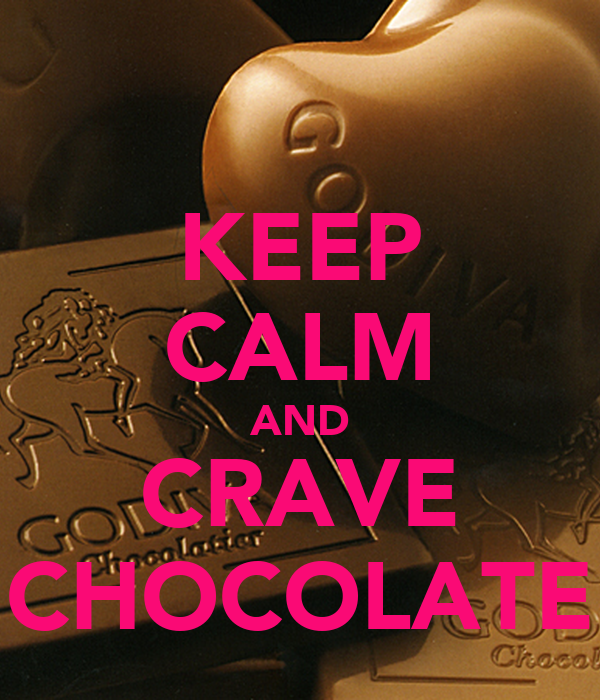 KEEP CALM AND CRAVE CHOCOLATE