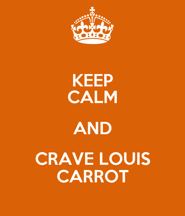 KEEP CALM AND CRAVE LOUIS CARROT