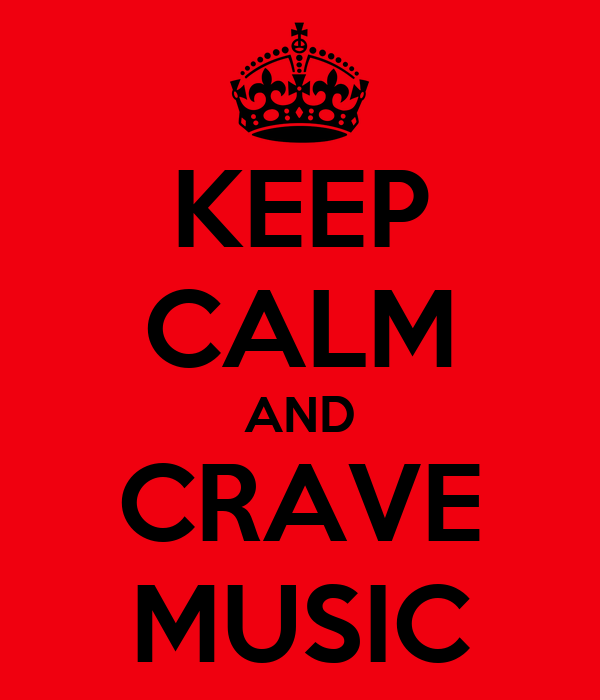 KEEP CALM AND CRAVE MUSIC