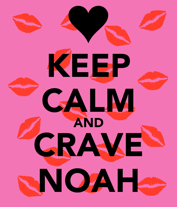 KEEP CALM AND CRAVE NOAH