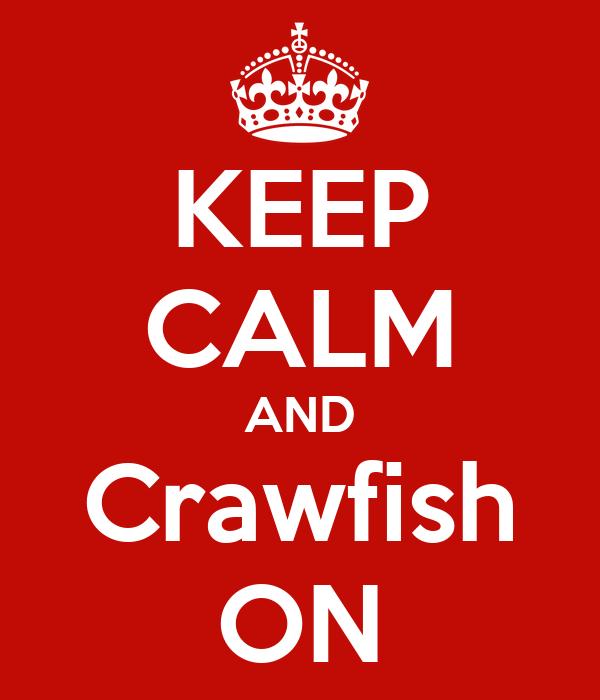 KEEP CALM AND Crawfish ON