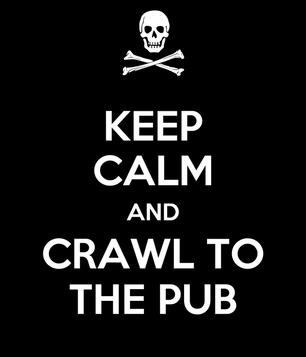 KEEP CALM AND CRAWL TO THE PUB