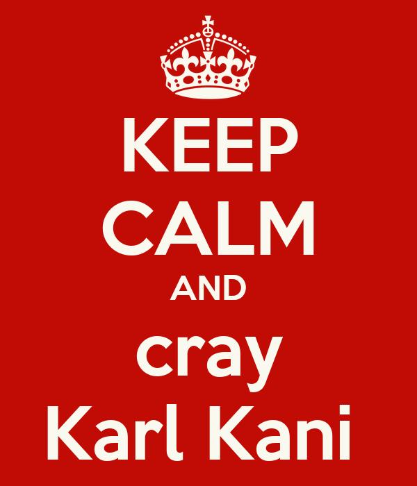 KEEP CALM AND cray Karl Kani