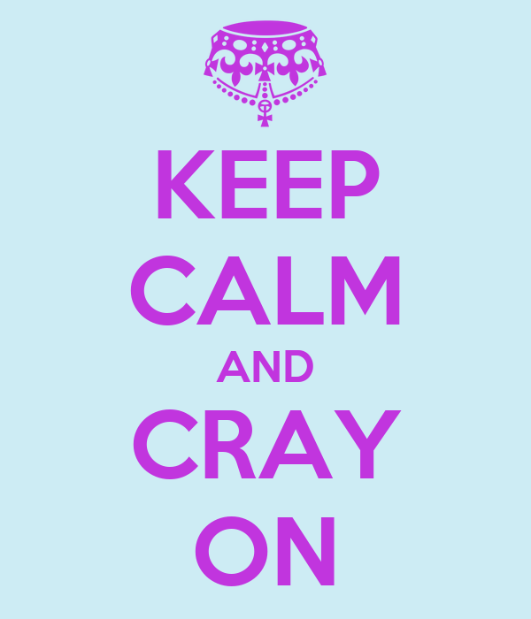 KEEP CALM AND CRAY ON