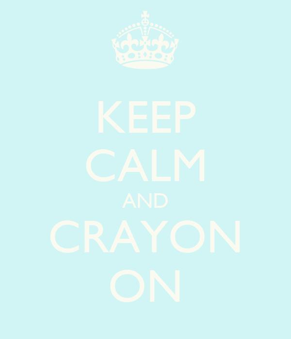 KEEP CALM AND CRAYON ON