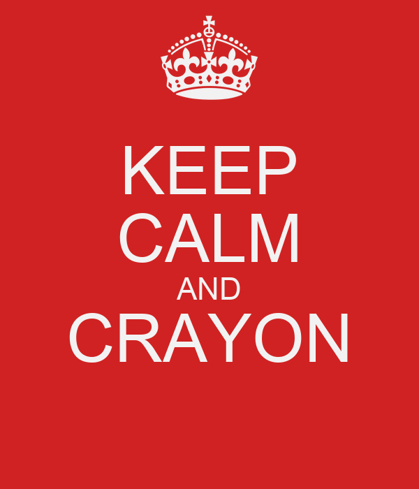 KEEP CALM AND CRAYON