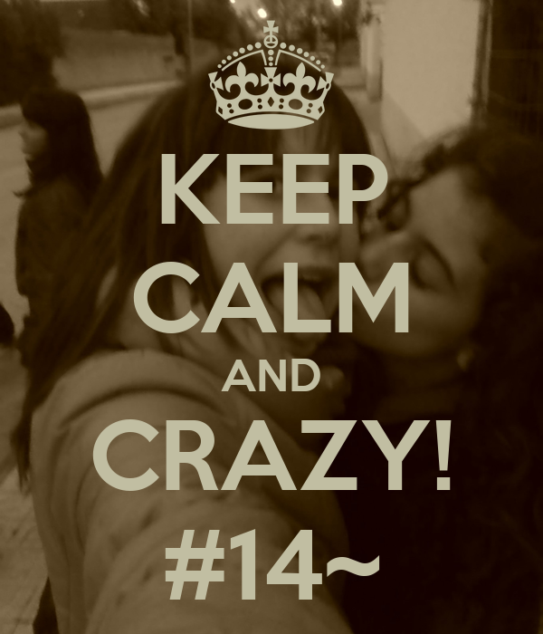 KEEP CALM AND CRAZY! #14~