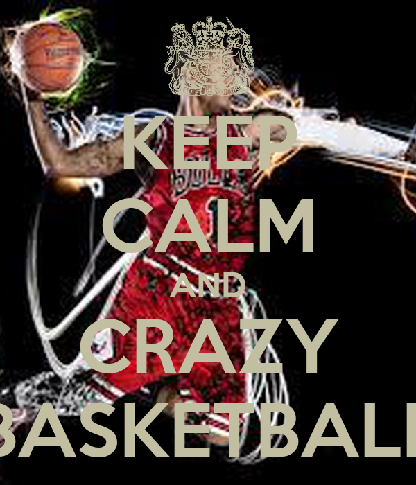 KEEP CALM AND CRAZY BASKETBALL
