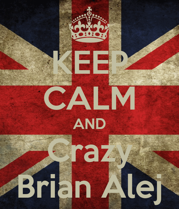 KEEP CALM AND Crazy Brian Alej