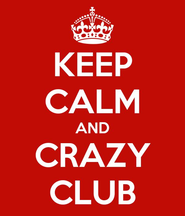 KEEP CALM AND CRAZY CLUB