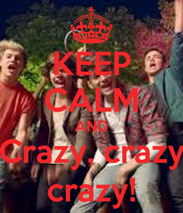 KEEP CALM AND Crazy, crazy crazy!