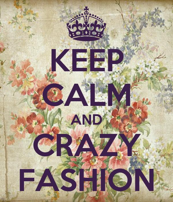 KEEP CALM AND CRAZY FASHION