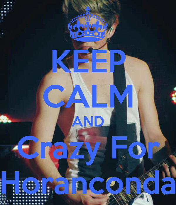 KEEP CALM AND Crazy For Horanconda