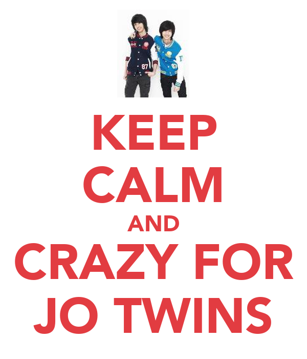 KEEP CALM AND CRAZY FOR JO TWINS