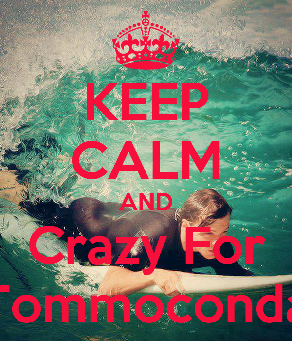 KEEP CALM AND Crazy For Tommoconda