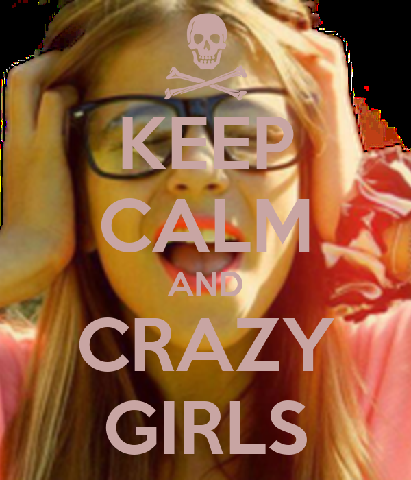 KEEP CALM AND CRAZY GIRLS