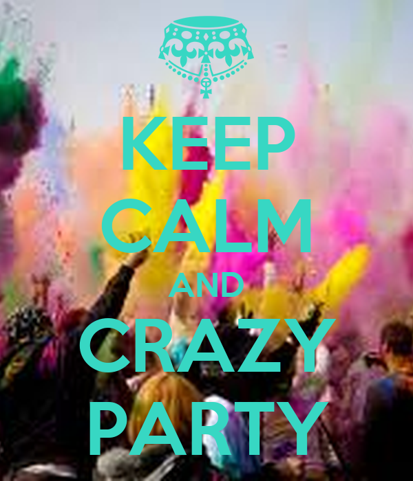 KEEP CALM AND CRAZY PARTY
