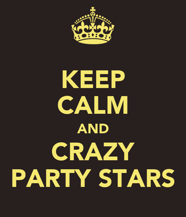 KEEP CALM AND CRAZY PARTY STARS