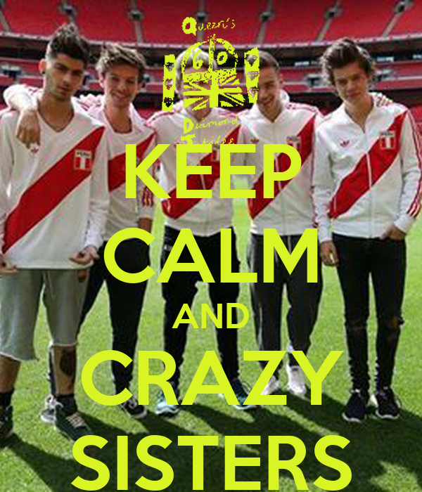 KEEP CALM AND CRAZY SISTERS
