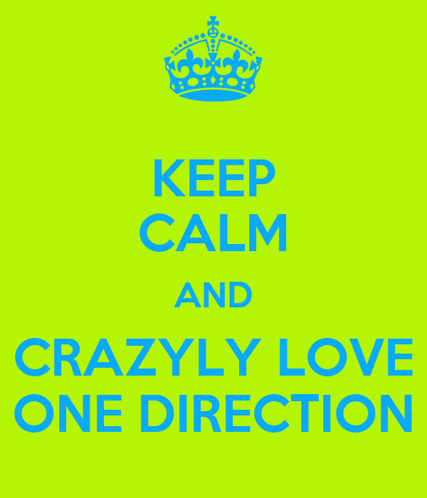 KEEP CALM AND CRAZYLY LOVE ONE DIRECTION
