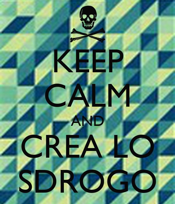 KEEP CALM AND CREA LO SDROGO