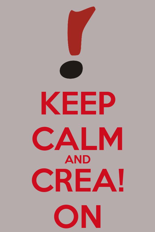 KEEP CALM AND CREA! ON