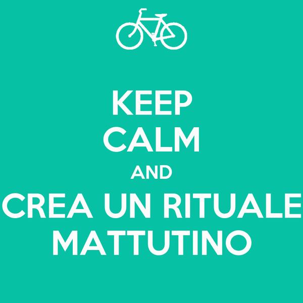 KEEP CALM AND CREA UN RITUALE MATTUTINO