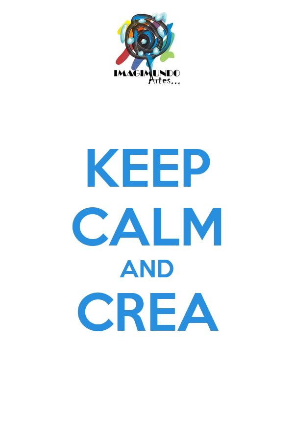 KEEP CALM AND CREA