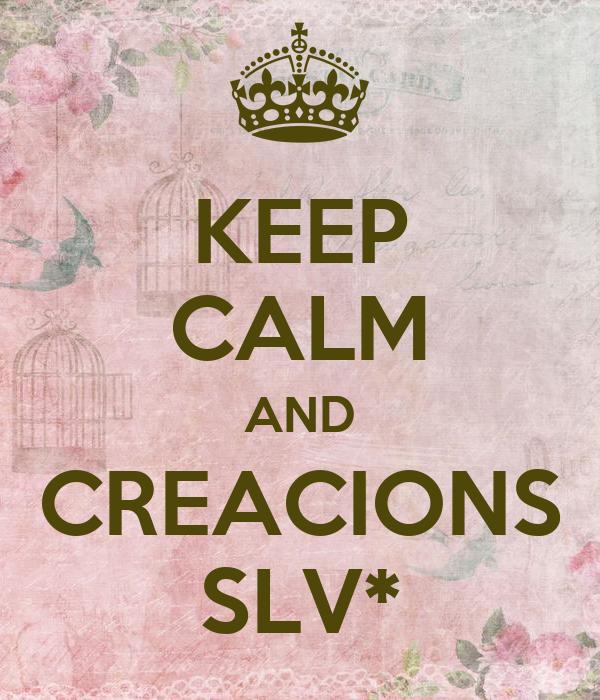 KEEP CALM AND CREACIONS SLV*
