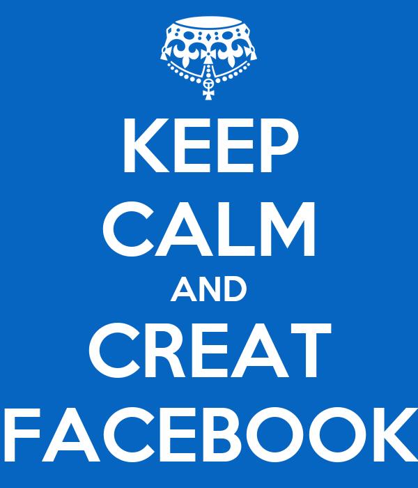 KEEP CALM AND CREAT FACEBOOK