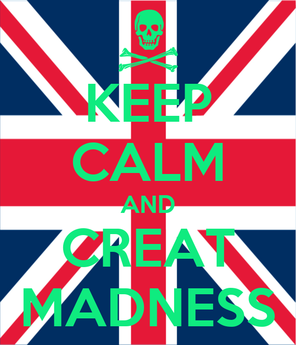 KEEP CALM AND CREAT MADNESS
